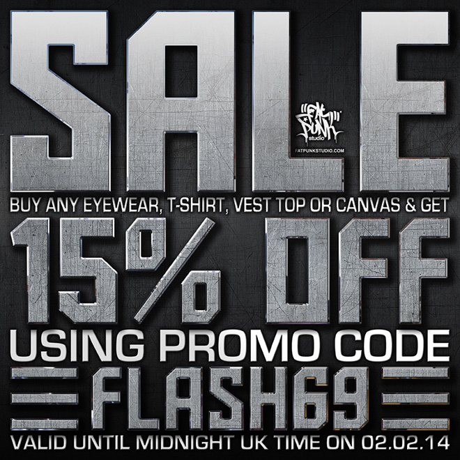 Flash sale now on at fat punk studio. Get 15% off all t-shirts, vest tops, eyewear and canvases.